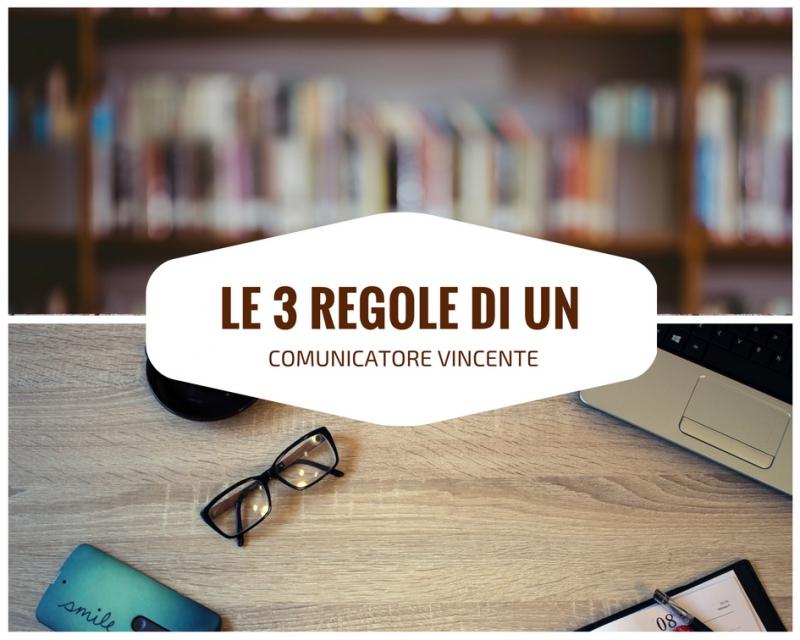 Le 3 regole di un comunicatore vincente - Il Bloggone.it